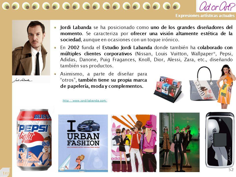 52 Expresiones artísticas actuales Jordi Labanda se ha posicionado como uno de los grandes diseñadores del momento.