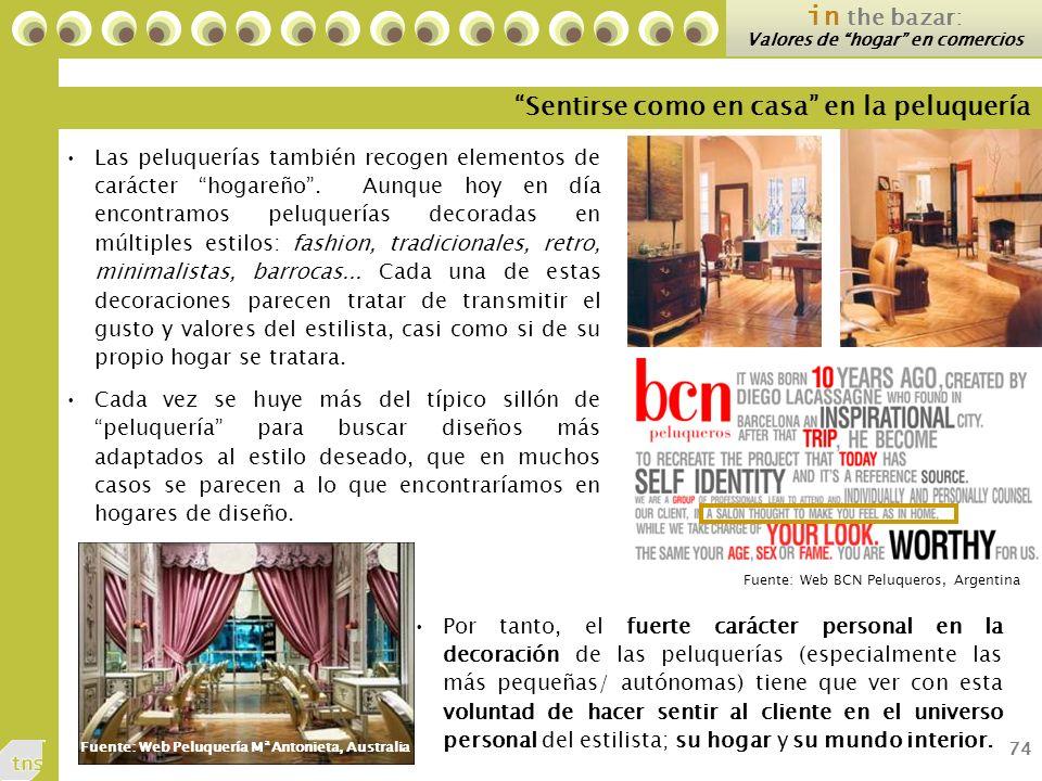 74 Fuente: Web BCN Peluqueros, Argentina Sentirse como en casa en la peluquería in the bazar: Valores de hogar en comercios Las peluquerías también recogen elementos de carácter hogareño.