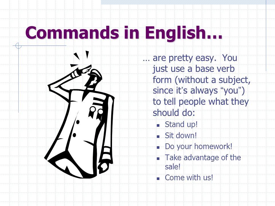 Commands in English… … are pretty easy.