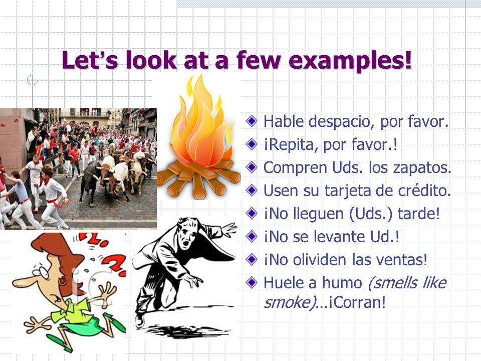 Let s look at a few examples.Hable despacio, por favor.