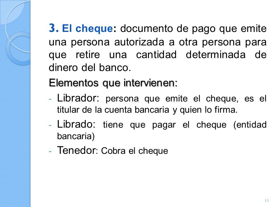 3. El cheque: documento de pago que emite una persona autorizada a otra persona para que retire una cantidad determinada de dinero del banco. Elemento