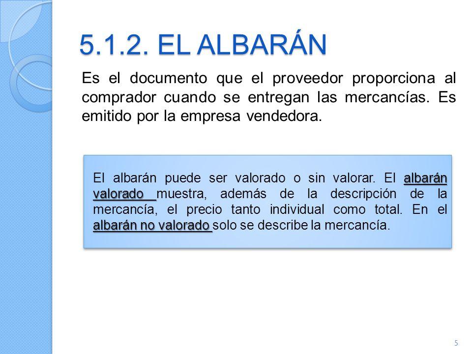 5.1.2. EL ALBARÁN Es el documento que el proveedor proporciona al comprador cuando se entregan las mercancías. Es emitido por la empresa vendedora. al