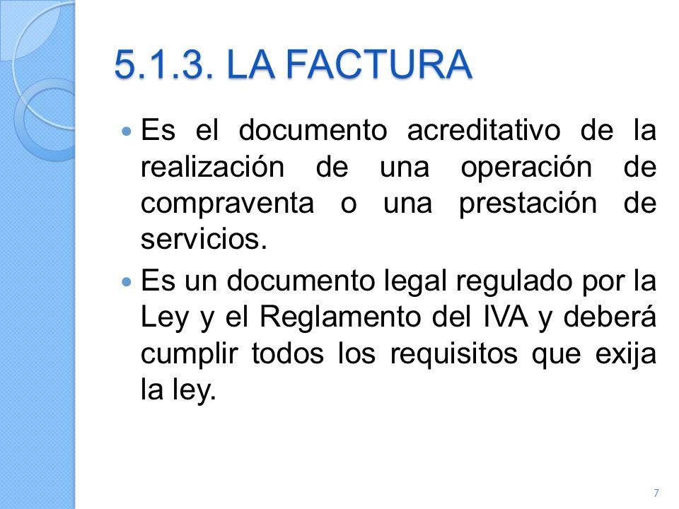 5.1.3. LA FACTURA Es el documento acreditativo de la realización de una operación de compraventa o una prestación de servicios. Es un documento legal