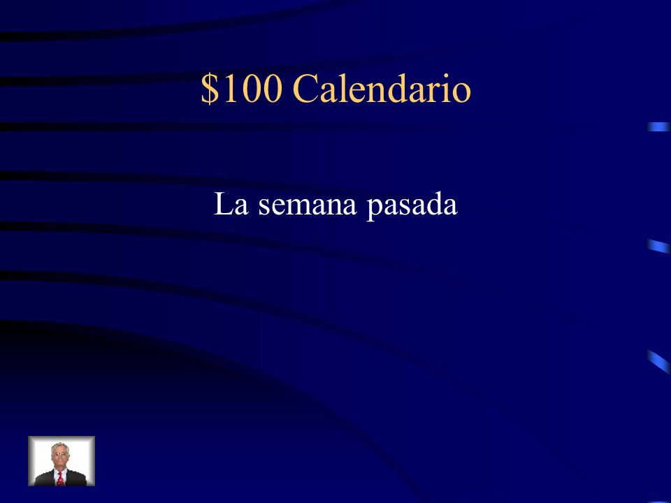 $100 Calendario What is the Spanish translation of last week?