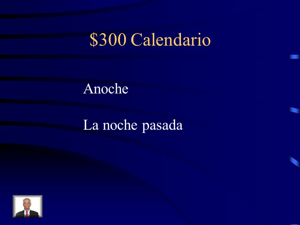 $300 Calendario What is the Spanish translation of last night?