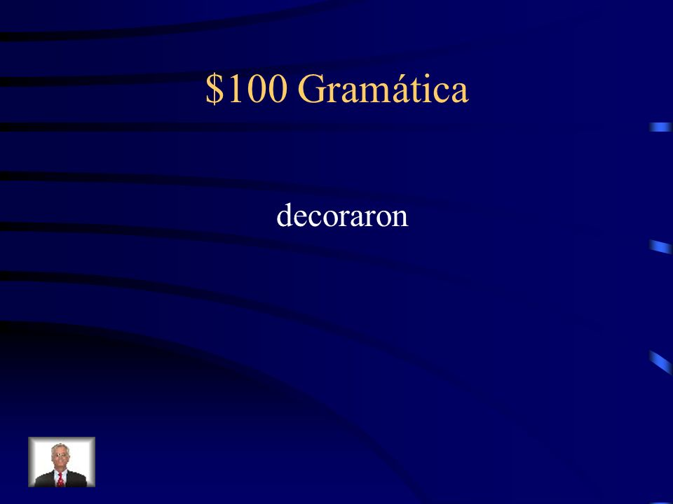 $100 Gramática Fill in the blank with the correct preterite form of the verb in parenthesis. Mis hermanas ________ (decorar) la casa.