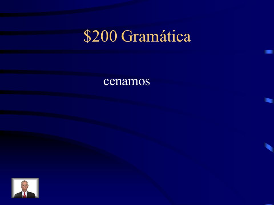 $200 Gramática Fill in the blank with the correct preterite form of the verb in parenthesis. Nosotros________ (cenar) a las siete.