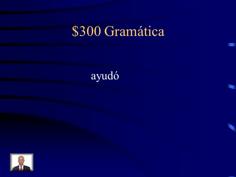 $300 Gramática Fill in the blank with the correct preterite form of the verb in parenthesis. Miguel ________ (ayudar) con las preparaciones