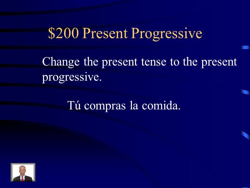 $100 Present Progressive Juan está trayendo los refrescos.