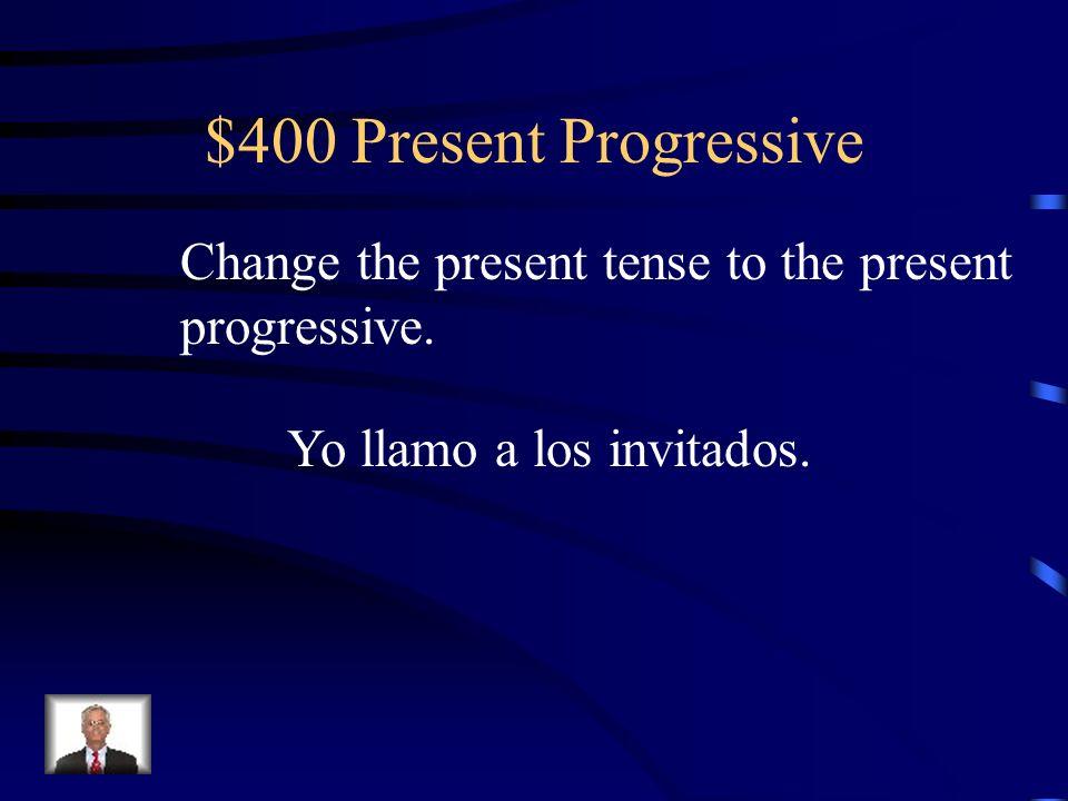 $300 Present Progressive Mi tía y abuelo están limpiando la casa.