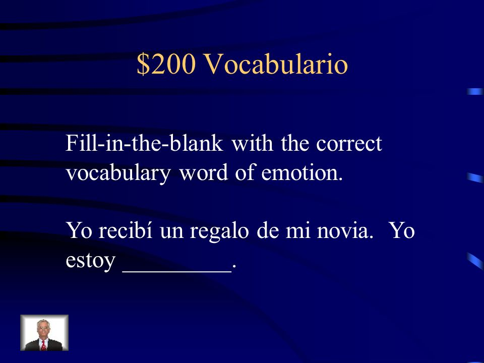 $200 Vocabulario Fill-in-the-blank with the correct vocabulary word of emotion.
