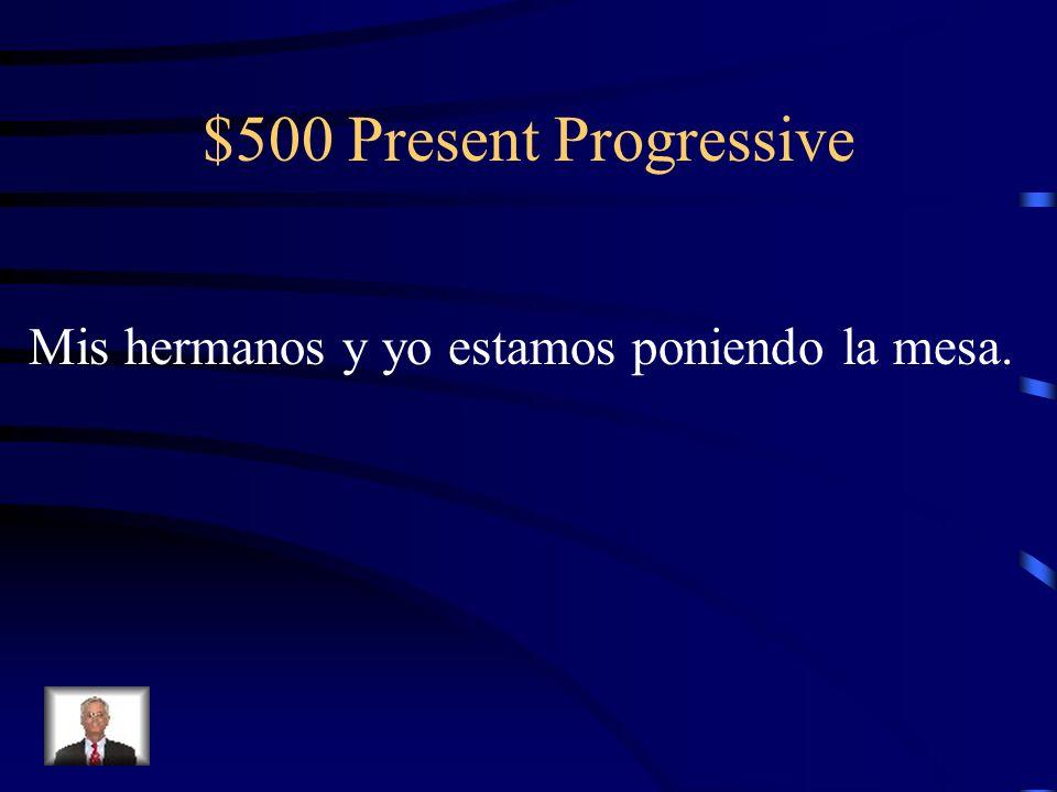 $500 Present Progressive Change the present tense to the present progressive. Mis hermanos y yo ponen la mesa.
