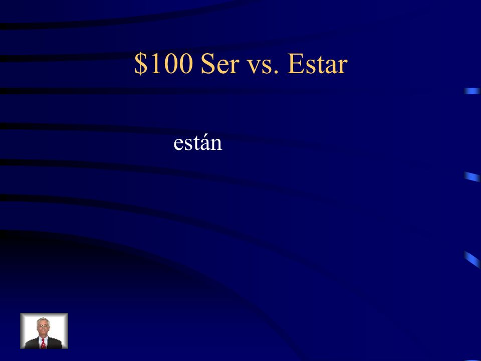 $100 Ser vs. Estar Fill-in-the-blank with the correct form of Ser or Estar. Pancho y Cisco _________ enfermos hoy.