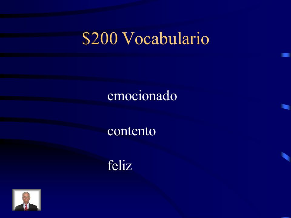 $200 Vocabulario Fill-in-the-blank with the correct vocabulary word of emotion. Yo recibí un regalo de mi novia. Yo estoy _________.