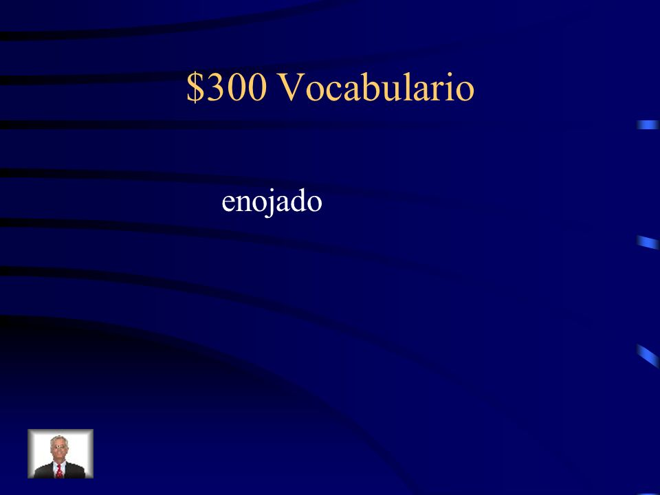 $300 Vocabulario Fill-in-the-blank with the correct vocabulary word of emotion. El padre de Miguel tomó su teléfono. Miguel está _________.