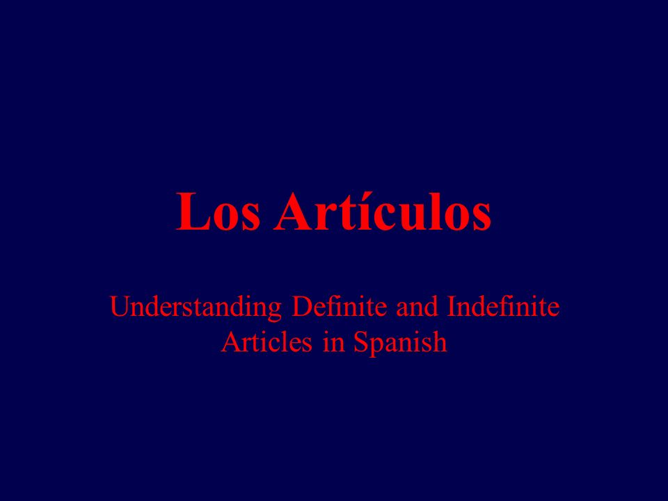 Definite Articles In Spanish, there are four definite articles: el, la, los, las All of these words mean the.