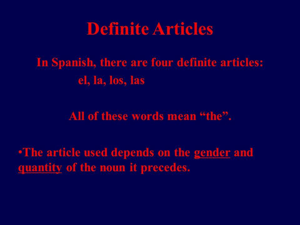 Definite Articles Ejemplos: El libro – The bookLa clase – The class Los libros – The booksLas clases – The classes el los la las masculine feminine Singular Plural