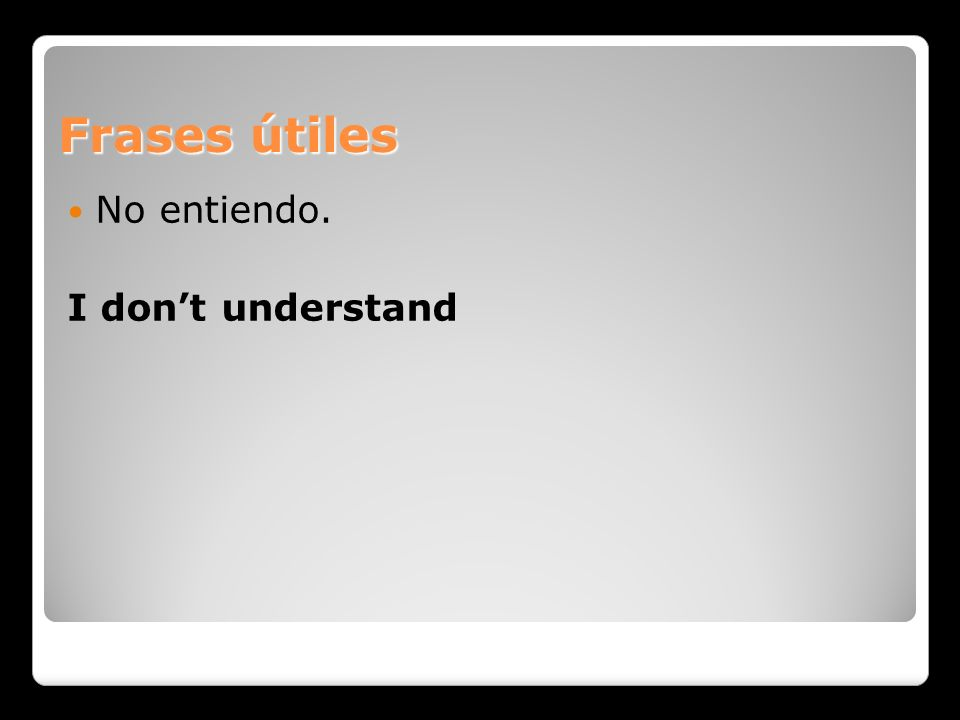 Frases útiles No entiendo. I dont understand