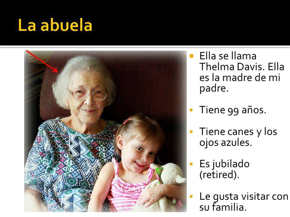 Ella se llama Thelma Davis. Ella es la madre de mi padre.