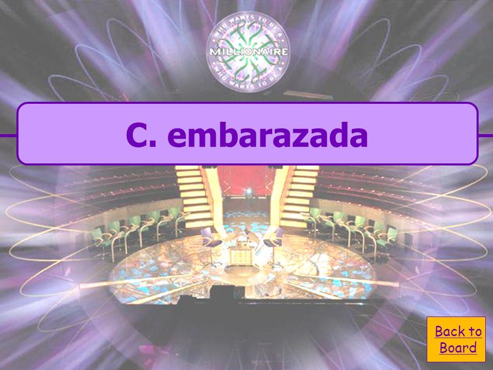 A. avergonzada A. avergonzada C. embarazada C. embarazada B. impresionada D. trabajadora ¿Cómo se dice pregnant en español?
