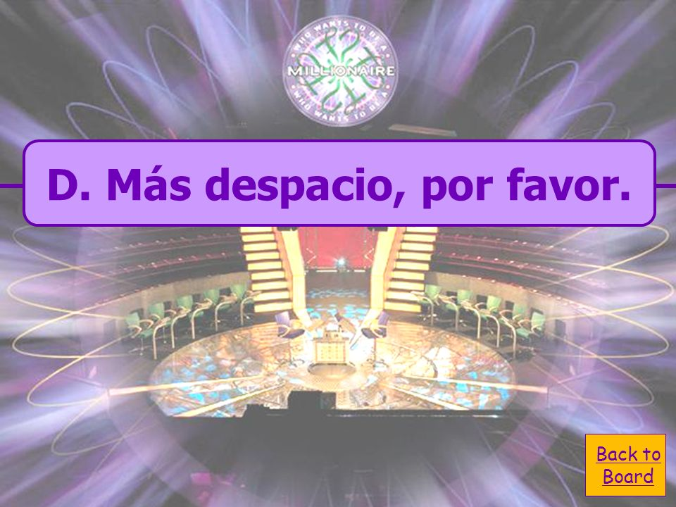 A. No entiendo. D. Más despacio, D. Más despacio, por favor. Your teacher is talking too fast. C. No sé. B. ¿Puede salir?
