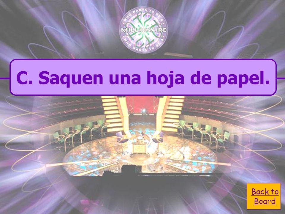 C. Saquen una hoja C. Saquen una hoja de papel. ¿Cómo se dice take out a sheet of paper en español A. Saquen una papel. B. Saquen los libros D. Saquen