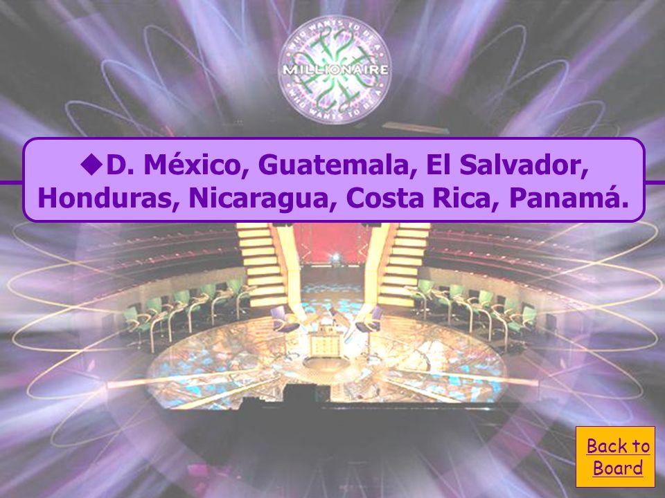 D. México, Guatemala, El Salvador, Honduras, Nicaragua, Costa Rica, Panamá. Which countries are in Central America? A. México, Guatemala, Paraguay, Ho