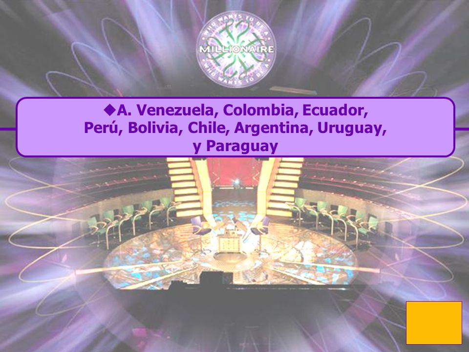 A. Venezuela, Colombia, Ecuador, Perú, Bolivia, Chile, Argentina, Uruguay, y Paraguay Which countries are in South America? B. Venezuela, Colombia, Ec
