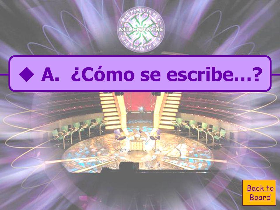 A. ¿Cómo se escribe…? A. ¿Cómo se escribe…? C. ¿Como se dice… C. ¿Como se dice… en español? B. ¿Cómo estás? B. ¿Cómo estás? D. Tengo una pregunta. D.
