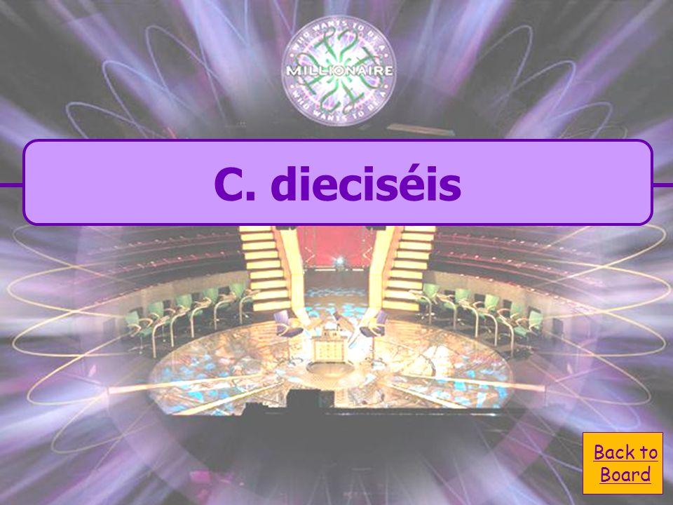 A. diecisiete C. dieciséis B. dieciseis D. veintiseis ¿Cómo se escribe sixteen en español?