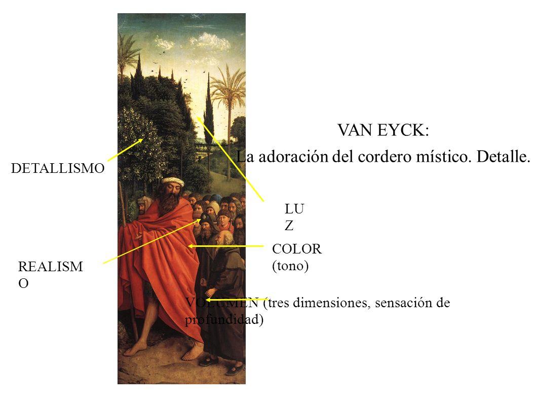 VAN EYCK: La adoración del cordero místico. Detalle. LU Z COLOR (tono) DETALLISMO VOLUMEN (tres dimensiones, sensación de profundidad) REALISM O