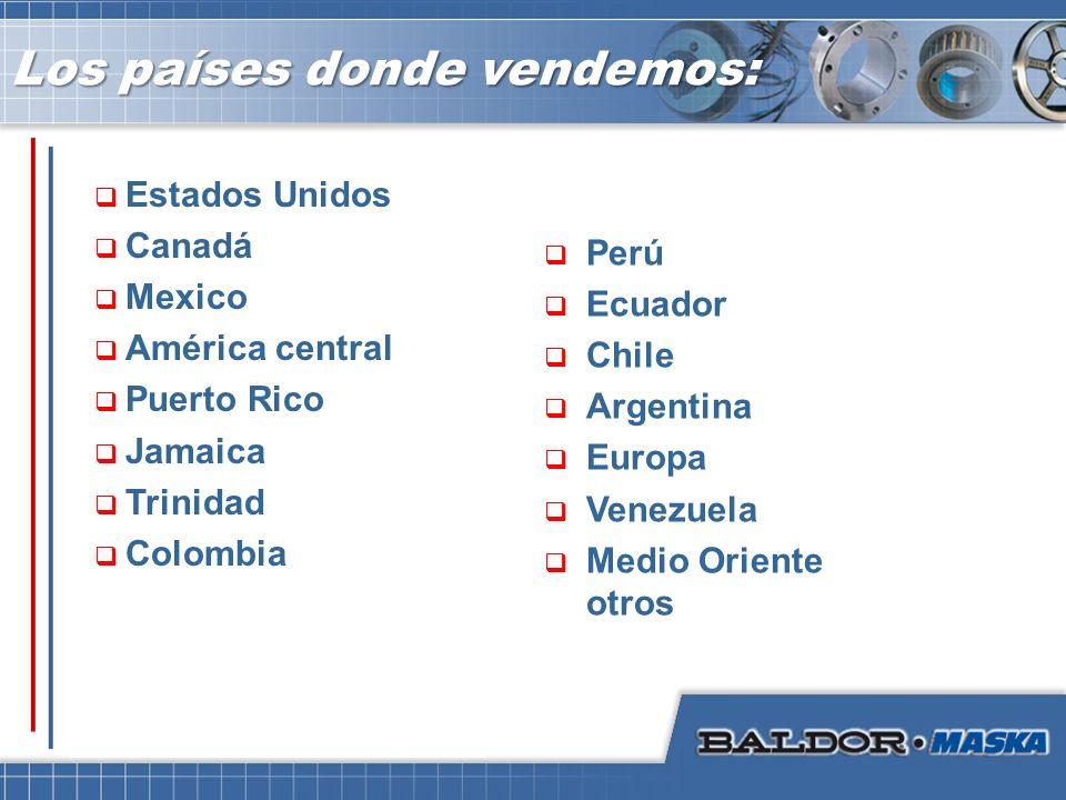 Los países donde vendemos: Estados Unidos Canadá Mexico América central Puerto Rico Jamaica Trinidad Colombia Perú Ecuador Chile Argentina Europa Vene