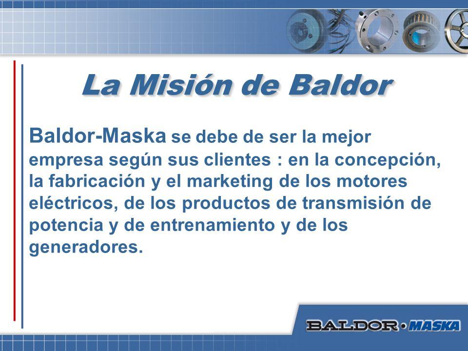 La Misión de Baldor Baldor-Maska se debe de ser la mejor empresa según sus clientes : en la concepción, la fabricación y el marketing de los motores e