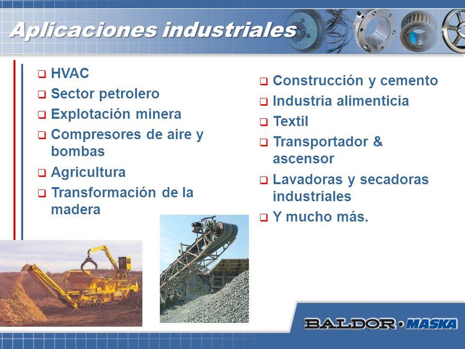 Aplicaciones industriales Construcción y cemento Industria alimenticia Textil Transportador & ascensor Lavadoras y secadoras industriales Y mucho más.