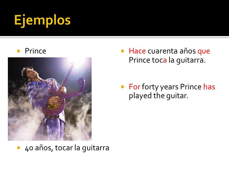 Prince 40 años, tocar la guitarra Hace cuarenta años que Prince toca la guitarra. For forty years Prince has played the guitar.
