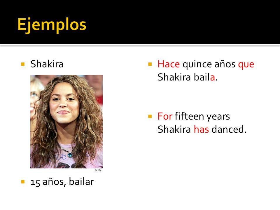 Shakira 15 años, bailar Hace quince años que Shakira baila. For fifteen years Shakira has danced.