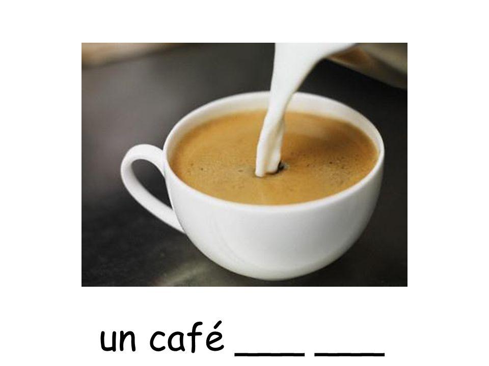 un café ___ ___