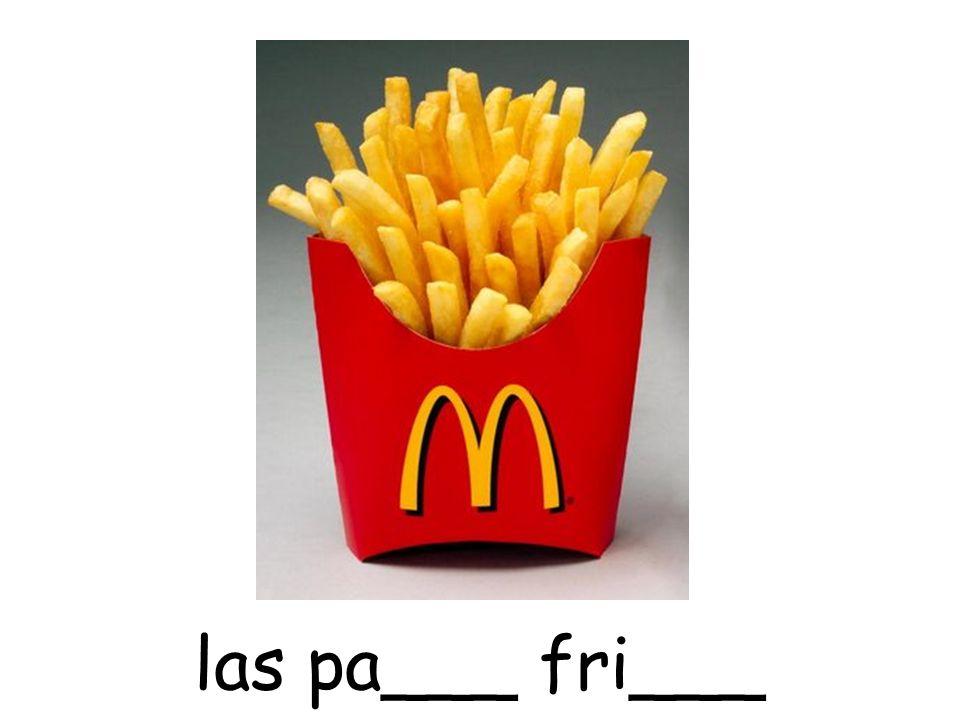 las pa___ fri___