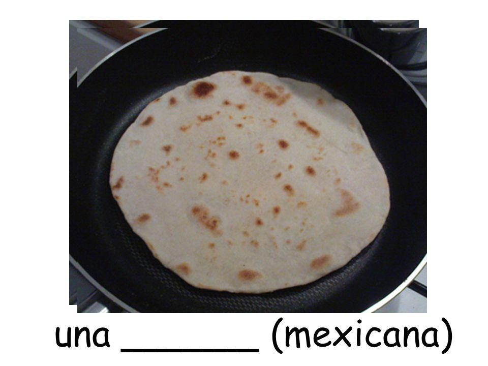 una ______ (mexicana)