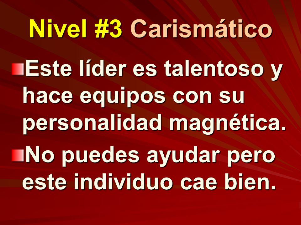 Nivel #3 Carismático Este líder es talentoso y hace equipos con su personalidad magnética. No puedes ayudar pero este individuo cae bien.