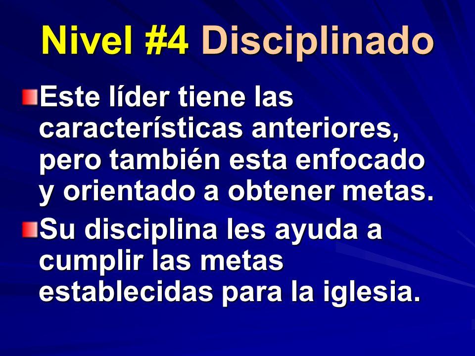Nivel #4 Disciplinado Este líder tiene las características anteriores, pero también esta enfocado y orientado a obtener metas. Su disciplina les ayuda