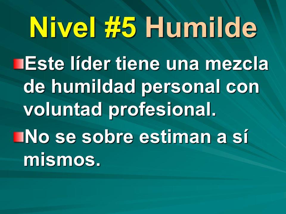 Nivel #5 Humilde Este líder tiene una mezcla de humildad personal con voluntad profesional. No se sobre estiman a sí mismos.