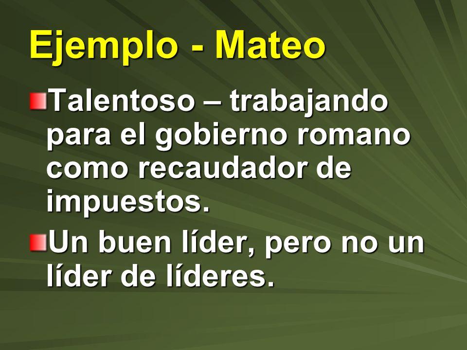 Ejemplo - Mateo Talentoso – trabajando para el gobierno romano como recaudador de impuestos. Un buen líder, pero no un líder de líderes.