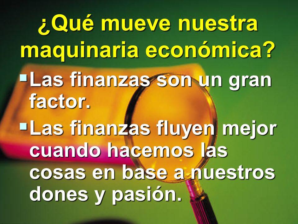 ¿Qué mueve nuestra maquinaria económica? Las finanzas son un gran factor. Las finanzas son un gran factor. Las finanzas fluyen mejor cuando hacemos la