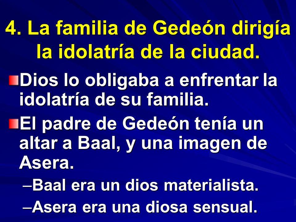 4.La familia de Gedeón dirigía la idolatría de la ciudad.