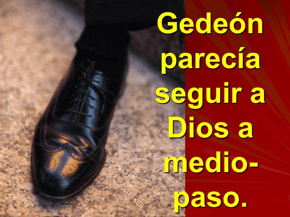 Gedeón parecía seguir a Dios a medio- paso.