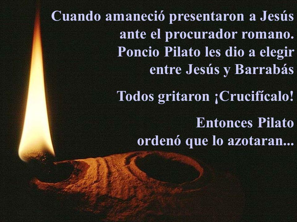Cuando amaneció presentaron a Jesús ante el procurador romano. Poncio Pilato les dio a elegir entre Jesús y Barrabás Todos gritaron ¡Crucifícalo! Ento