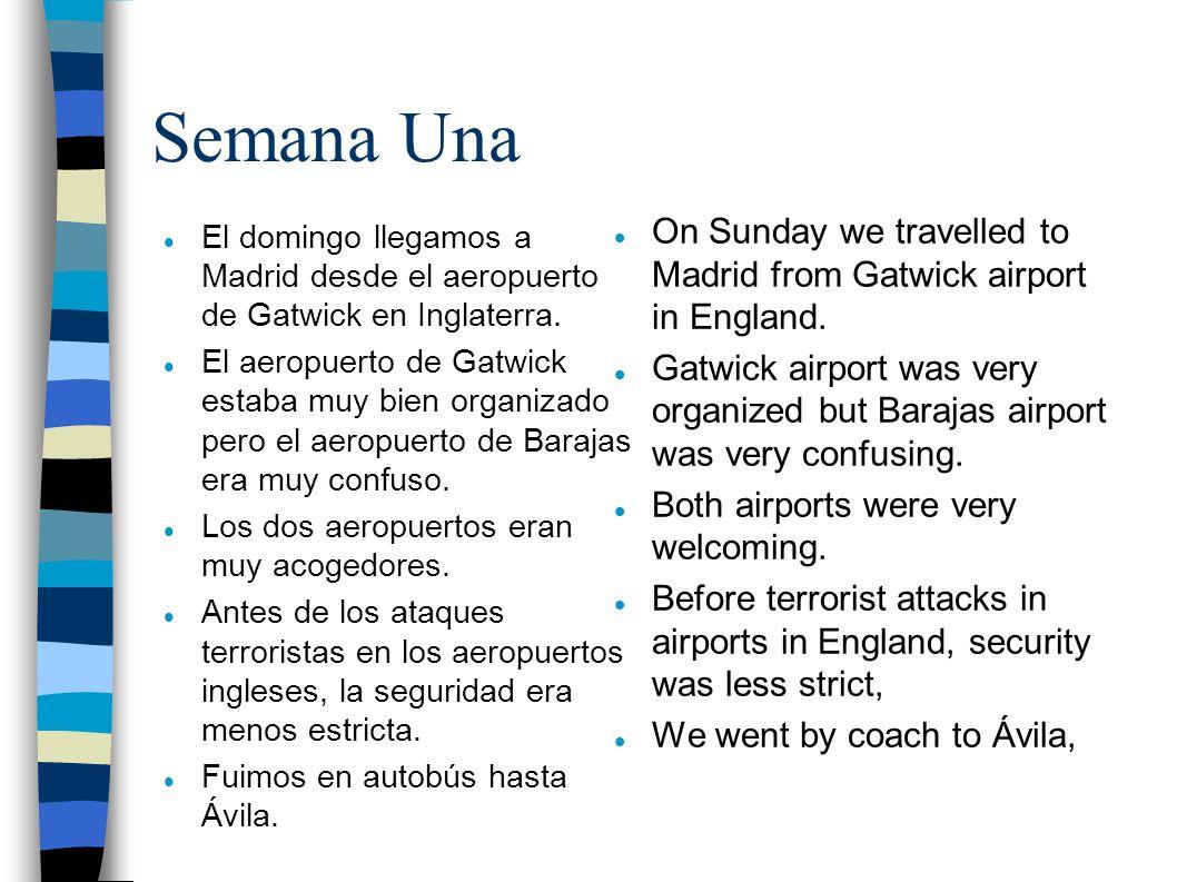 Semana Una El domingo llegamos a Madrid desde el aeropuerto de Gatwick en Inglaterra.