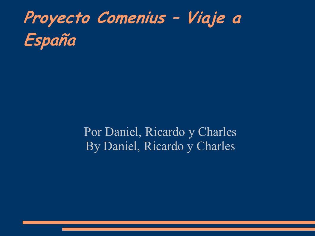 Proyecto Comenius – Viaje a España Por Daniel, Ricardo y Charles By Daniel, Ricardo y Charles