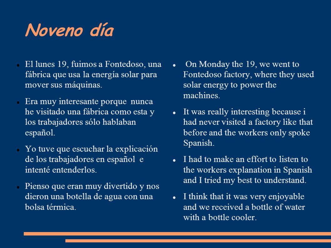 Noveno día El lunes 19, fuimos a Fontedoso, una fábrica que usa la energía solar para mover sus máquinas.